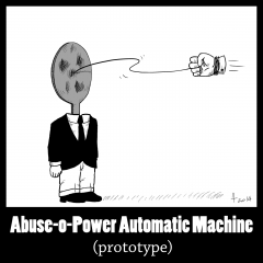 Abuse-o-Power Automatic Machine